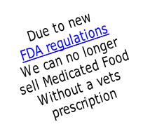 Due to new  FDA regulations We can no longer  sell Medicated Food  Without a vets  prescription